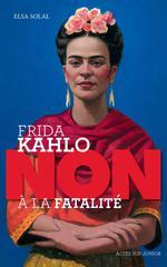 """Couverture de Frida Kahlo : """"Non A La Fatalite """""""