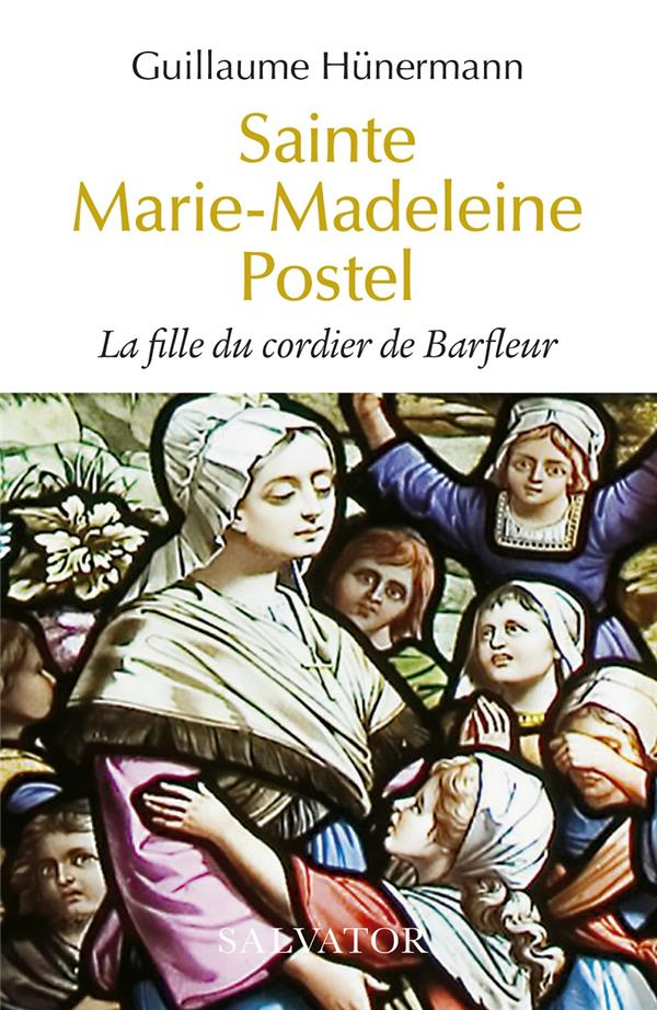 SAINTE MARIE-MADELEINE POSTEL : LA FILLE DU CORDIER DE BARFLEUR