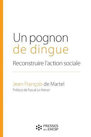 Un pognon de dingue ; reconstruire l'action sociale  - Jean-François de Martel