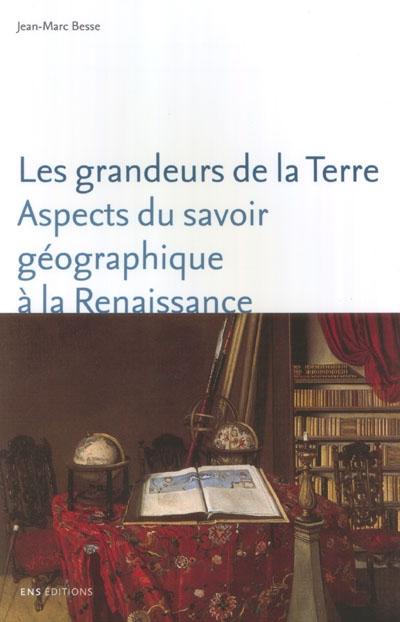 Les grandeurs de la terre ; aspects du savoir géographique à la renaissance