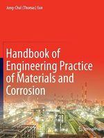 Handbook of Engineering Practice of Materials and Corrosion  - Jung-Chul (Thomas) Eun