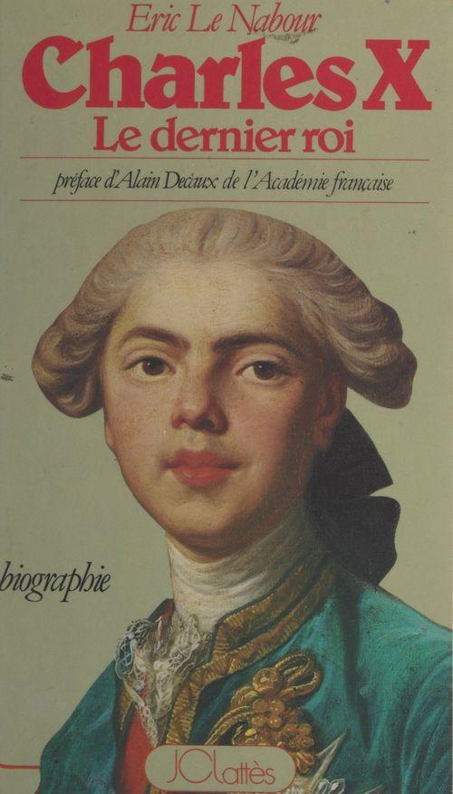 Charles X, le dernier roi  - Éric Le Nabour