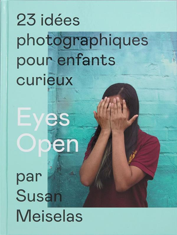Eyes open ; 23 idées photographiques pour enfants curieux