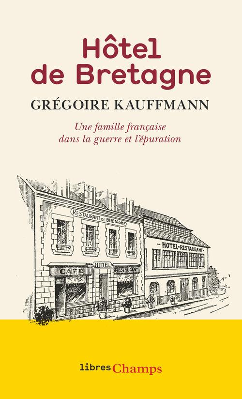 Hôtel de Bretagne. Une famille française dans la guerre et l'épuration