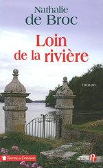 Loin de la rivière  - Nathalie de Broc