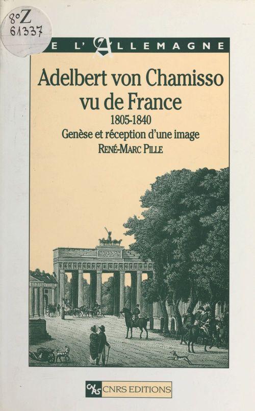Adelbert von Chamisso vu de France, 1805-1840 : genèse et réception d'une image