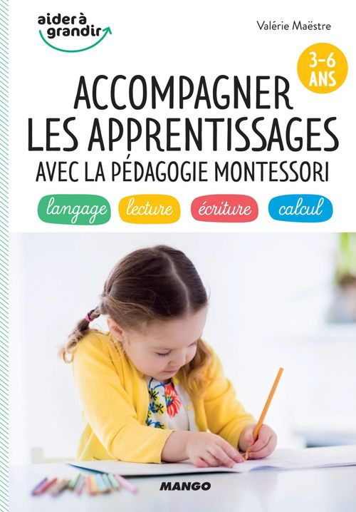 Accompagner les apprentissages avec la pédagogie Montessori ; 3/6 ans