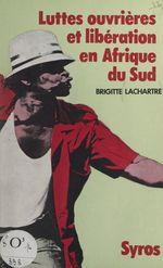 Luttes ouvrières et libération en Afrique du Sud  - Brigitte Lachartre