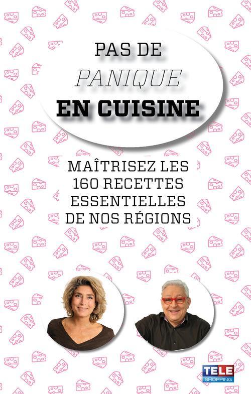 Pas de panique en cuisine ; maîtrisez les 160 recettes essentielles de nos régions