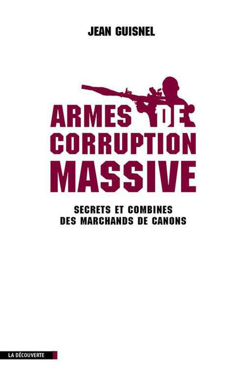 Armes de corruption massive ; secrets et combines des marchands de canons