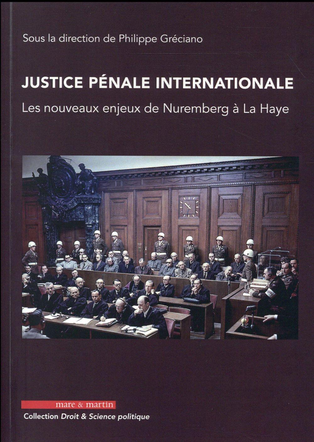 Justice pénale internationale ; les nouveaux enjeux de Nuremberg à La Haye