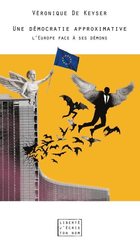 Une démocratie approximative ; l'Europe face à ses démons