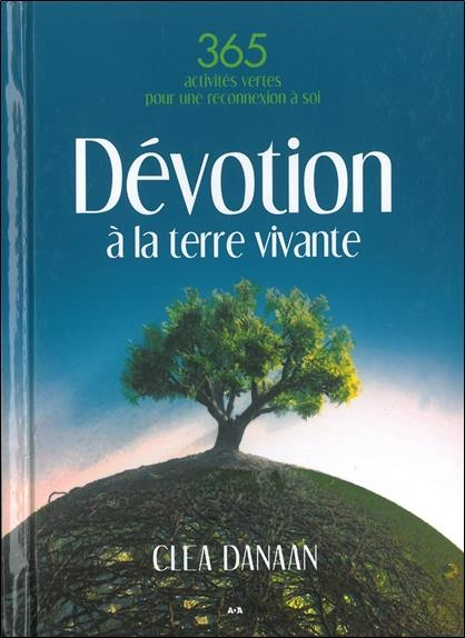 dévotion à la terre vivante ; 365 pratiques vertes pour un lien sacré à la terre
