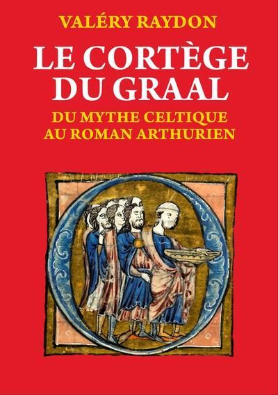 le cortege du graal. du mythe celtique au roman arthurien