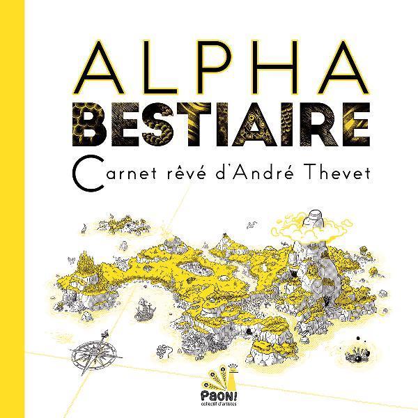 Alpha bestiaire, carnet rêvé d'André Thevet