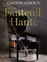 Vente EBooks : Le Fauteuil Hanté  - Gaston Leroux