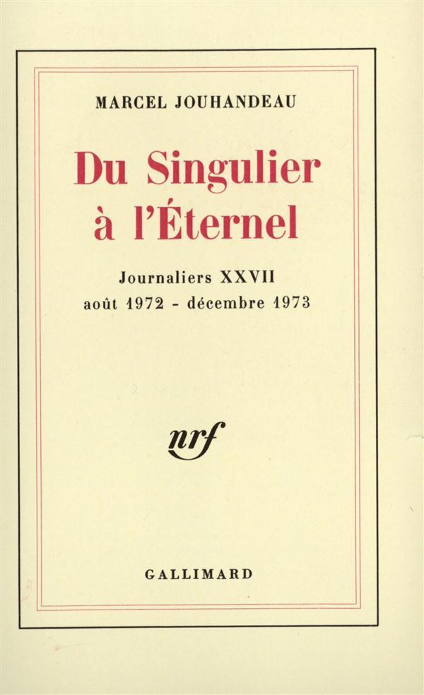 Journaliers - xxvii - du singulier a l'eternel - (aout 1972 - decembre 1973)