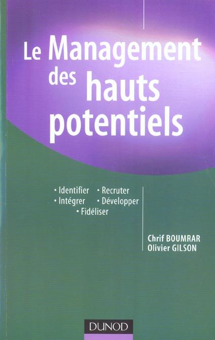le management des hauts potentiels - identifier, recruter, integrer, developper, fideliser
