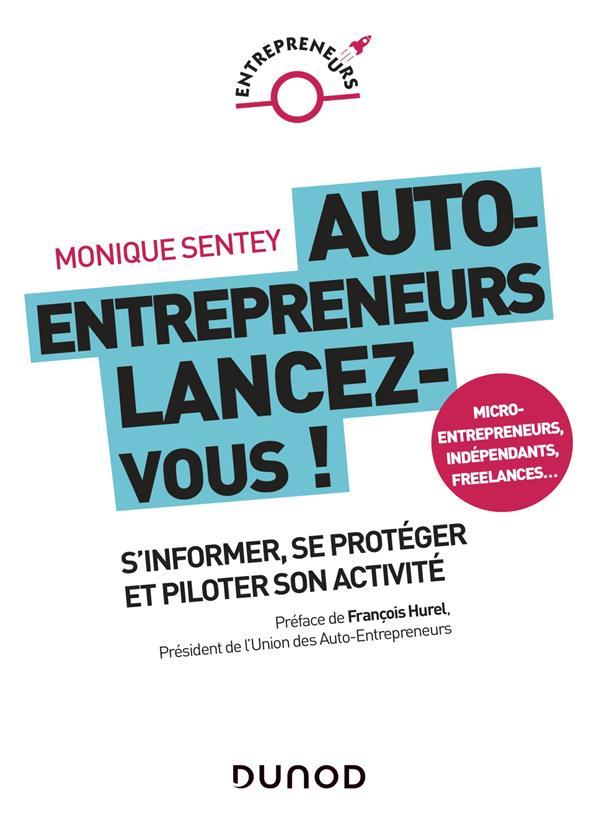 Auto-entrepreneurs, lancez-vous ; s'informer, se protéger et piloter son activité