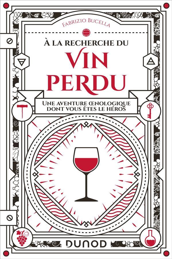 à la recherche du vin perdu ; une aventure oenologique dont vous êtes le héros