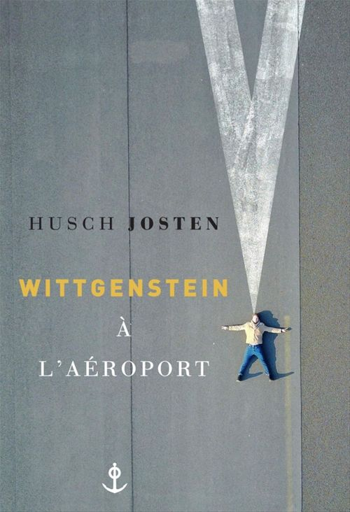 Wittgenstein à l'aéroport  - Husch Josten
