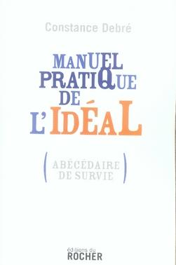 Manuel pratique de l'idéal ; abécédaire de survie