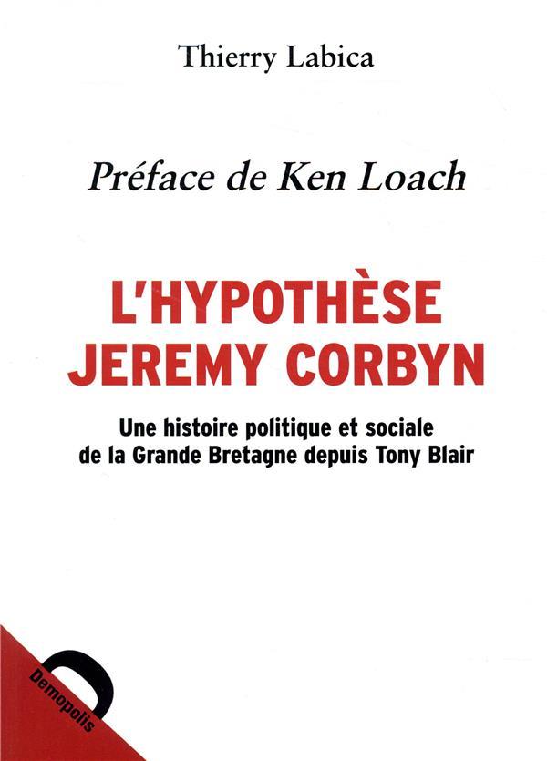 L'hypothèse Jeremy Corbyn ; une histoire politique et sociale de la Grande Bretagne depuis Tony Blair