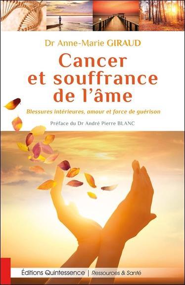 Cancer et souffrance de l'âme ; blessures intérieures, amour et force de guérison