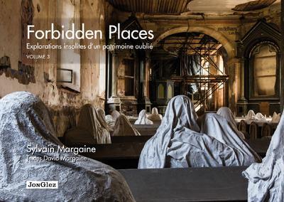 Forbidden places ; explorations insolites d'un patrimoine oublié t.3