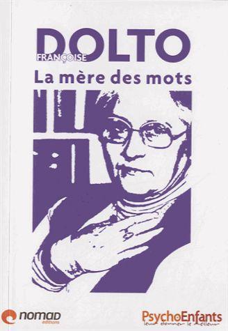 Françoise Dolto ; la mère des mots