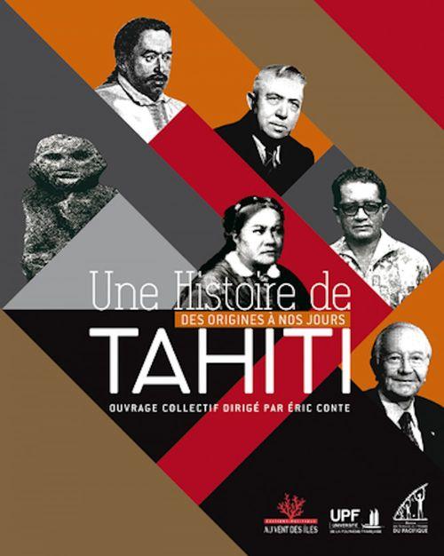Une histoire de Tahiti ; des origines à nos jours