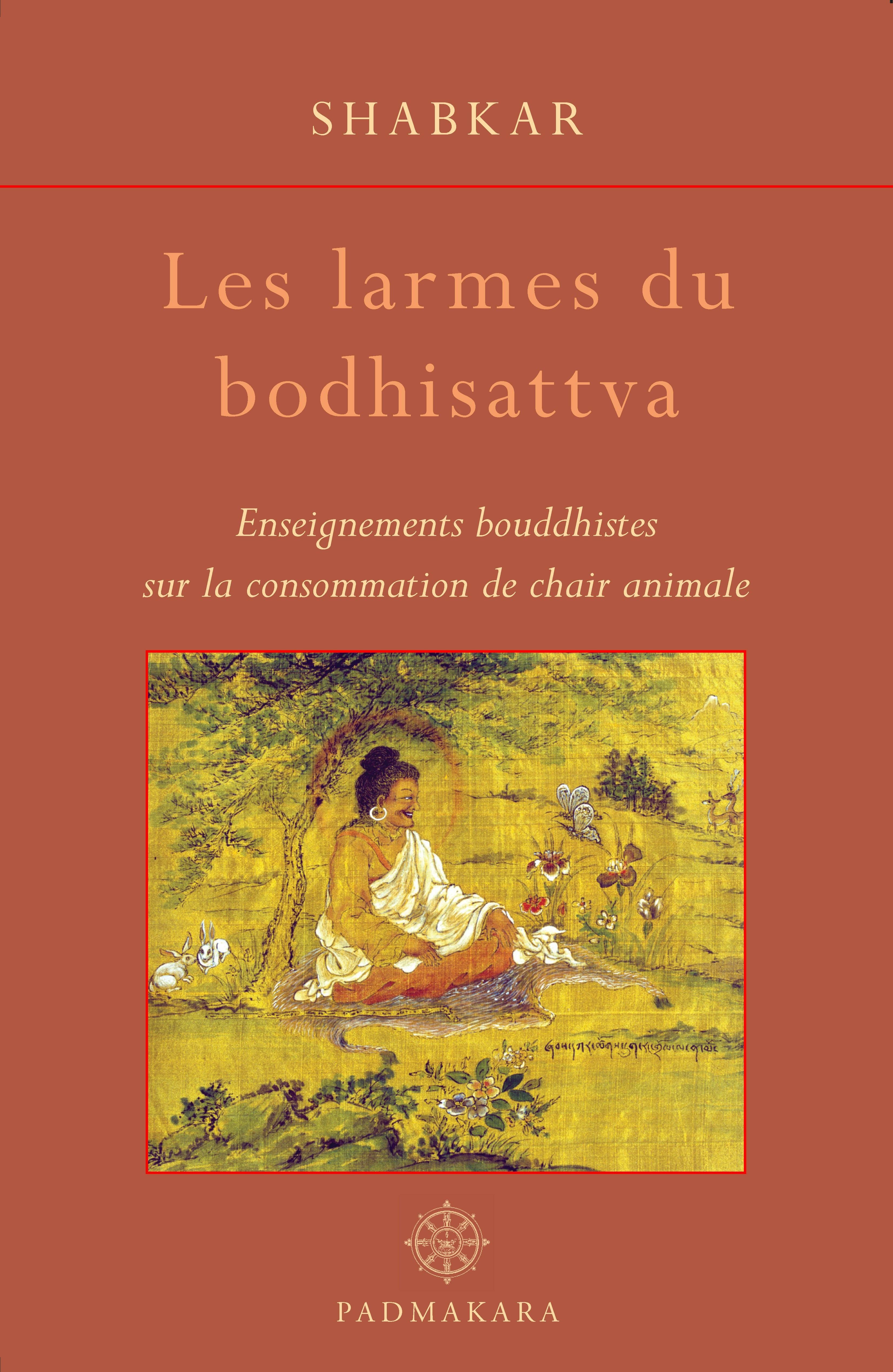 Les larmes du bodhisattva ; enseignements bouddhistes sur la consommation de chair animale