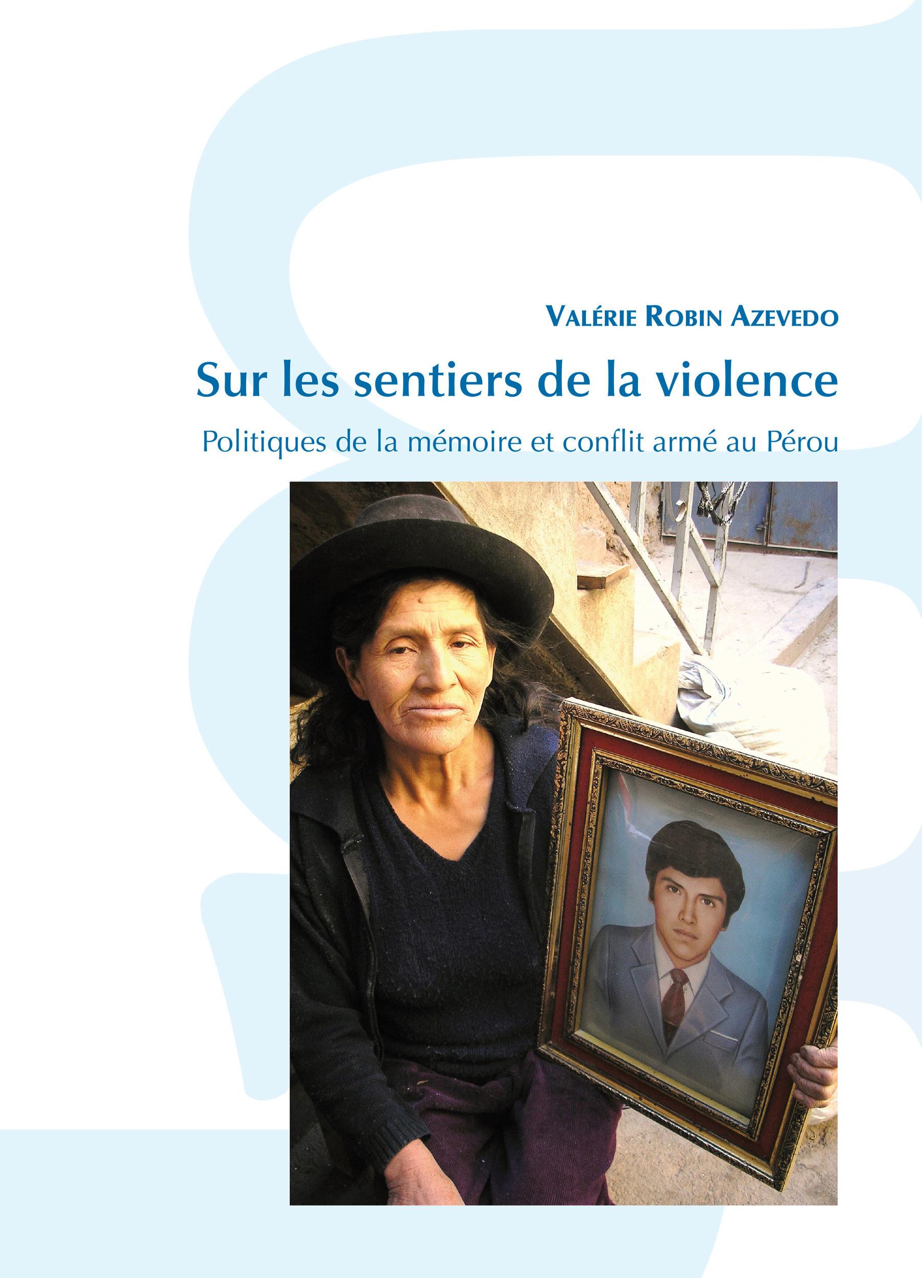 Sur les sentiers de la violence. politiques de la memoire et conflit arme au perou
