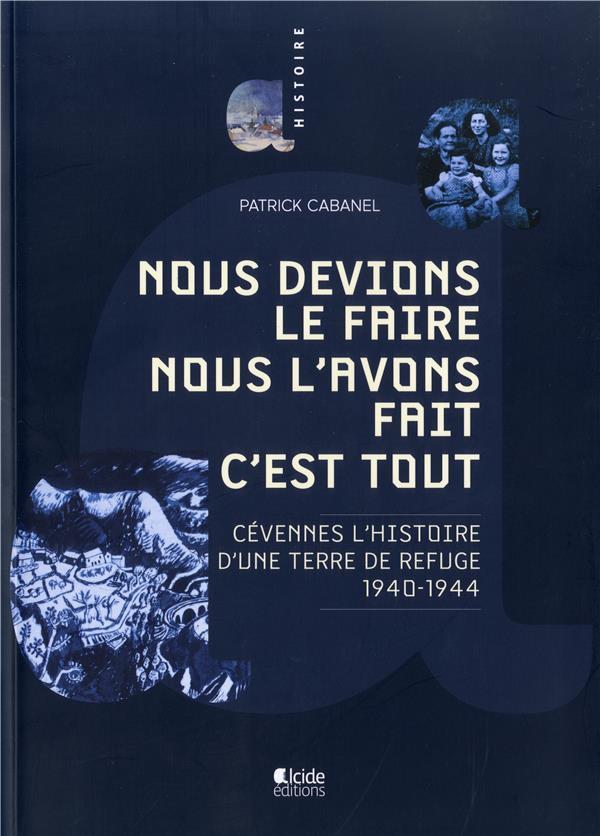 Nous devions le faire nous l'avons fait c'est tout ; Cévennes, l'histoire d'une terre de refuge, 1940-1944