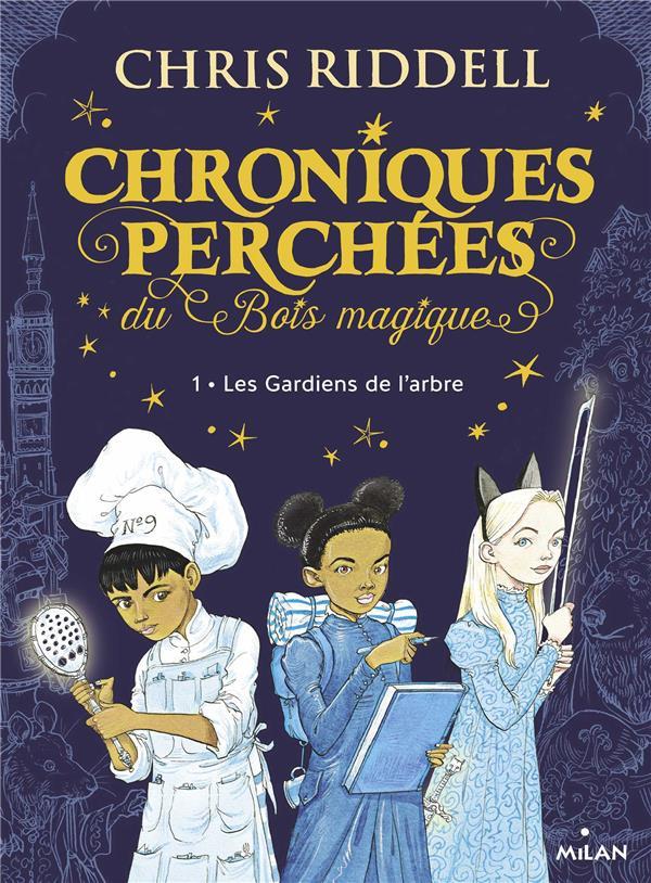 CHRONIQUES PERCHEES DU BOIS MAGIQUE , TOME 01 - LES GARDIENS DE L-ARBRE