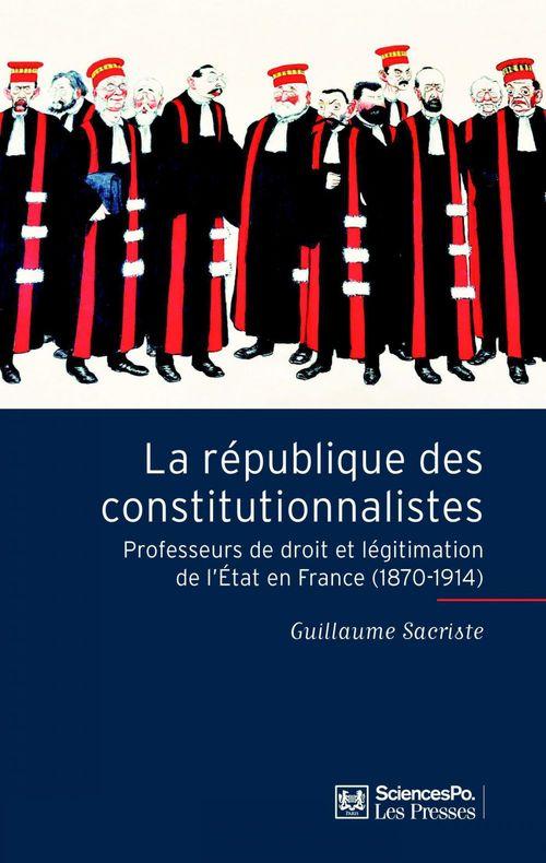 La république des constitutionnalistes ; professeurs de droit et légitimation de l'état en France (1870-1914)