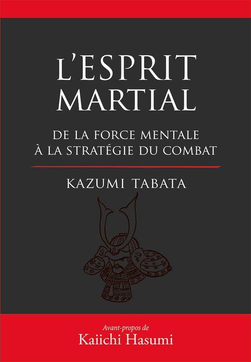 L'esprit martial ; de la force martiale à la stratégie de combat