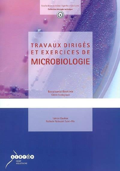 Travaux dirigés et exercices de microbiologie ; baccalauréat biochimie génie biologique