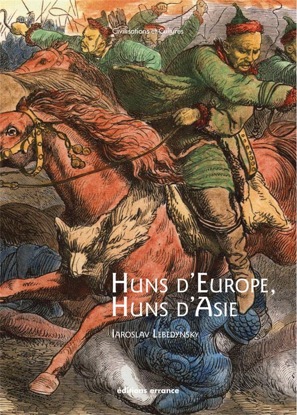 Huns d'Europe, Huns d'Asie ; histoire et culture des peuples hunniques, IVe-VIe siècles