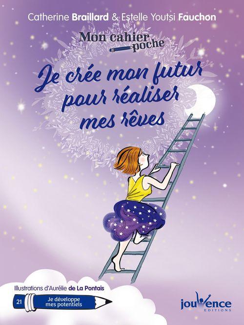 Mon Cahier poche : Je crée mon futur pour réaliser mes rêves  - Catherine Braillard  - Estelle Youtsi Fauchon