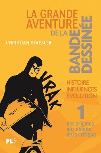 La grande aventure de la bande dessinée t.1 ; des origines aux débuts de la critique