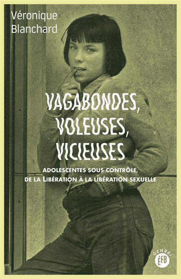 Vagabondes voleuses vicieuses ; adolescentes sous contrôle de la Libération à la libération sexuelle