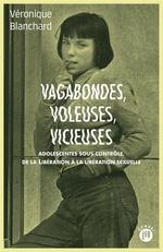 Couverture de Vagabondes voleuses vicieuses ; adolescentes sous contrôle de la libération à la libération sexuelle