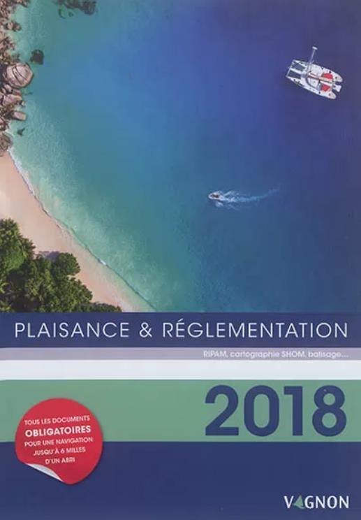 Plaisance & réglementation ; RIPAM, cartographie SHOM, balisage... (édition 2018)