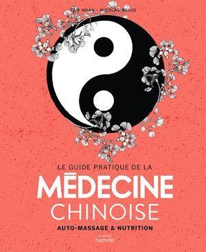Le guide pratique de la médecine chinoise ; auto-massages et nutrition