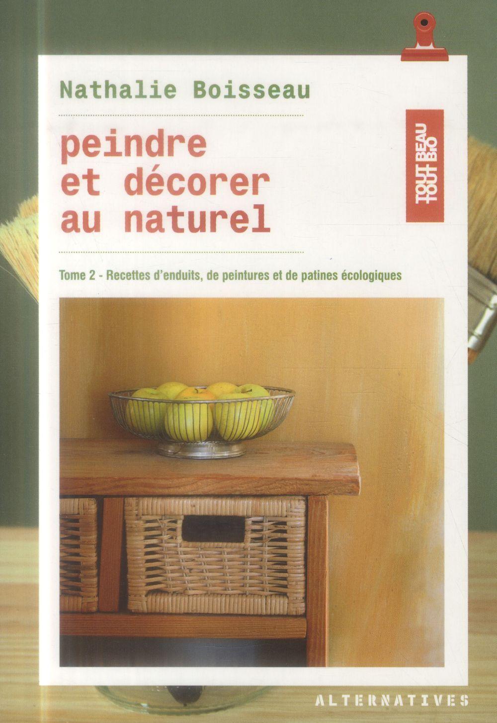 Peindre et décorer au naturel t.2 ; recettes d'enduits, de peintures et de patines écologiques