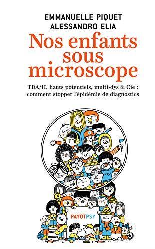 Nos enfants sous microscope ; TDHA, haut potentiel, multi-dys & Cie : comment stopper l'épidémie de diagnostics