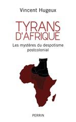 Tyrans d'Afrique  - Vincent Hugeux