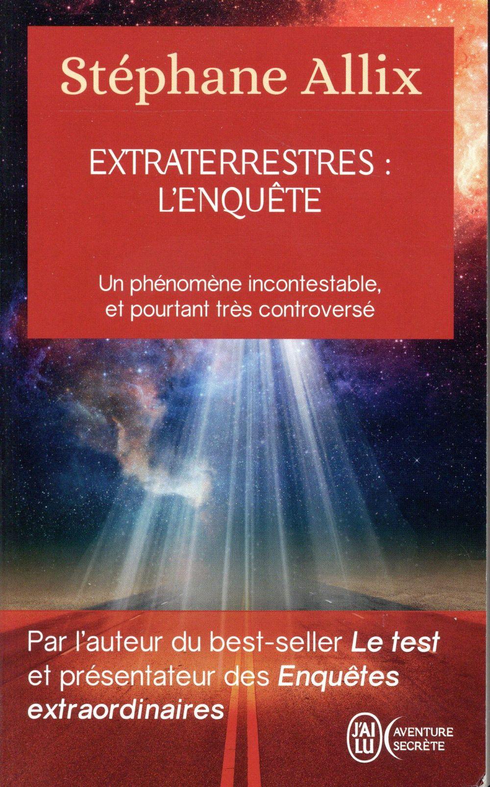Extraterrestres : l'enquête ; un phénomène incontestable, et pourtant très controversé