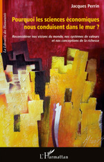 Vente Livre Numérique : Pourquoi les sciences économiques nous conduisent dans le mur ?  - Jacques Perrin